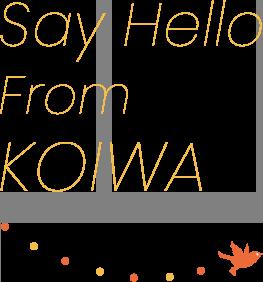 Say Hello From KOIWA